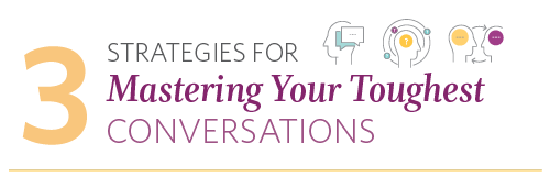 3 Strategies for Mastering Your Toughest Conversations